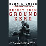 Report from Ground Zero | Dennis Smith