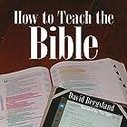 How to Teach the Bible (       ungekürzt) von David Bergsland Gesprochen von: Tim Cote