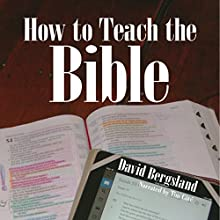 How to Teach the Bible (       UNABRIDGED) by David Bergsland Narrated by Tim Cote