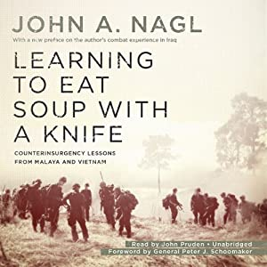 Learning to Eat Soup with a Knife: Counterinsurgency Lessons from Malaya and Vietnam | [John A. Nagl, Peter J. Schoomaker]