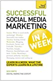 Social Media Marketing In A Week: Create Your Successful Social Media Strategy In Just Seven Days (Teach Yourself)