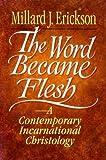 The Word Became Flesh (0801032083) by Erickson, Millard J.