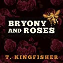 Bryony and Roses Audiobook by T. Kingfisher Narrated by Justine Eyre