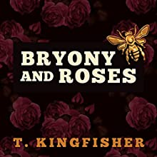 Bryony and Roses (       UNABRIDGED) by T. Kingfisher Narrated by Justine Eyre