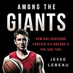 Among the Giants: How One Underdog Pursued His Dreams & You Can Too! | Jesse LeBeau