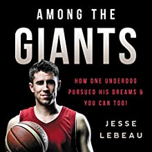 Among the Giants: How One Underdog Pursued His Dreams & You Can Too! (       UNABRIDGED) by Jesse LeBeau Narrated by Donny Baarns