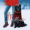 How to Howl at the Moon (       UNABRIDGED) by Eli Easton Narrated by Matthew Shaw