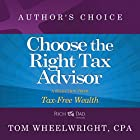 Choose the Right Tax Advisor and Preparer: A Selection from Rich Dad Advisors: Tax-Free Wealth Hörbuch von Tom Wheelwright Gesprochen von: Tom Wheelwright