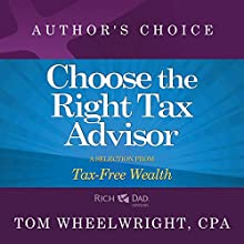 Choose the Right Tax Advisor and Preparer: A Selection from Rich Dad Advisors: Tax-Free Wealth | Livre audio Auteur(s) : Tom Wheelwright Narrateur(s) : Tom Wheelwright