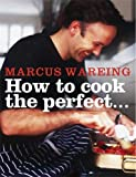 How to Cook the Perfect... Marcus Wareing