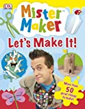 Mister Maker Let's Make It! Dorling Kindersley