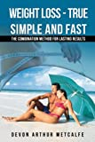 Weight Loss - True, Simple and Fast: The Combination Method for Lasting Results