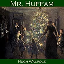 Mr. Huffam: A Christmas Story Audiobook by Hugh Walpole Narrated by Cathy Dobson