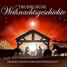 Die biblische Weihnachtsgeschichte (       ungekürzt) von Joseph von Eichendorff, Theodor Storm Gesprochen von: Matthias Ernst Holzmann