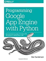 Programming Google App Engine with Python: Build and Run Scalable Python Apps on Google's Infrastructure Front Cover