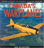 img - for Canada's Warplanes: Unique Aircraft in Canada's Aviation Museums (Lorimer Illustrated History) by Dan McCaffery (2002-12-30) book / textbook / text book