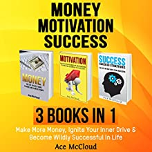 Money: Motivation: Success: 3 Books in 1: Make More Money, Ignite Your Inner Drive & Become Wildly Successful in Life | Livre audio Auteur(s) : Ace McCloud Narrateur(s) : Joshua Mackey
