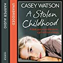 A Stolen Childhood: A dark past, a terrible secret, a girl without a future Audiobook by Casey Watson Narrated by Kate Lock