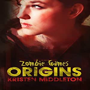 Zombie Games: Origins | [Kristen Middleton]