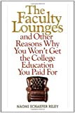 "Naomi Schaefer Riley, ""The Faculty Lounges: And Other Reasons Why You Won't Get the College Education You Paid For"" (Ivan R. Dee, 2011)"