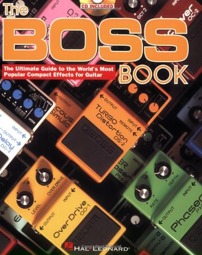 Boss Book: The Ultimate Guide To The World'S Most Popular Compact Effects For Guitar