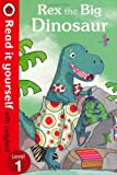 Rex the Big Dinosaur - Read it Yourself with Ladybird: Level 1 (0718194632) by Randall, Ronne