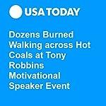 Dozens Burned Walking across Hot Coals at Tony Robbins Motivational Speaker Event | Demond Fernandez, Staff