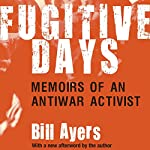 Fugitive Days: Memoirs of an Anti-War Activist | William Ayers
