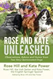 Rose and Kate Unleashed: Observations, Advice and Humor from Two Very Opinionated Dogs