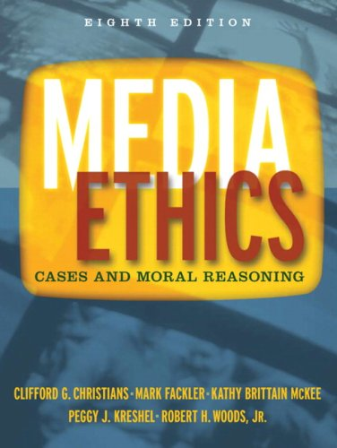 Media Ethics: Cases and Moral Reasoning (8th Edition)