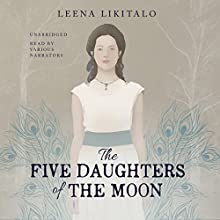 The Five Daughters of the Moon: The Waning Moon Duology, Book 1 Audiobook by Leena Likitalo Narrated by Erin Spencer, Kyla Garcia, Caitlin Davies, Amy Landon, Soneela Nankani