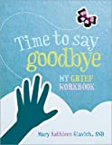 Mary Kathleen Glavich Time to Say Goodbye: My Grief Workbook