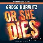 Or She Dies   Gregg Hurwitz