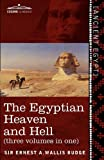 The Egyptian Heaven and Hell (three volumes in one): The Book of the Am-Tuat; The Book of Gates; and The Egyptian Heaven and Hell by Sir Ernest  A. Wallis Budge