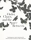 Order, Chaos, and the Space Between: Contemporary Latin American Art from the Diane and Bruce Halle Collection (0910407061) by Storr, Robert