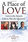 img - for A Place Of Love: Love is the Answer. Love is Also the Question. book / textbook / text book