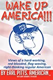 img - for Wake Up America!!!!: Views of a hard-working, red-blooded, flag-waving, right-thinking Regular American (You Know What Makes Me Sick?) (Volume 1) book / textbook / text book