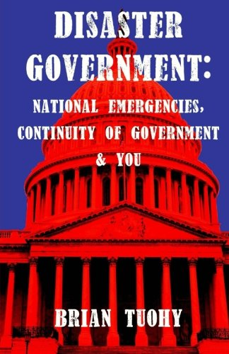 Disaster Government: National Emergencies, Continuity of Government and You PDF