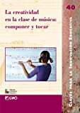 img - for La creatividad en la clase de musica/ Creativity in the Music Class: Componer y tocar/ Compose and Play (Claves Para La Innovacion Educativa/ Keys to Educational Innovation) (Spanish Edition) book / textbook / text book