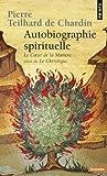Autobiographie spirituelle : Le coeur de la matière suivi de Le christique