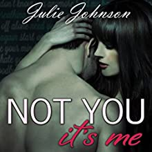 Not You It's Me (       UNABRIDGED) by Julie Johnson Narrated by Carly Robins