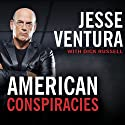 American Conspiracies: Lies, Lies, and More Dirty Lies That the Government Tells Audiobook by Jesse Ventura, Dick Russell Narrated by George K. Wilson