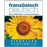 Visuelles Wörterbuch Französisch-Deutsch: Über 6000 Wörter und Redewendungen
