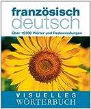 Visuelles Wörterbuch Französisch-Deutsch: Über 12.000 Wörter und Redewendungen