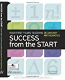 Success from the Start: Your First Years Teaching Secondary Mathematics