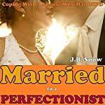Married to a Perfectionist: Coping with a Spouse Who Has OCPD (Obsessive Compulsive Personality Disorder): Transcend Mediocrity, Book 14 | J.B. Snow