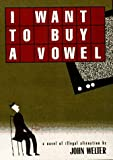 img - for By John Welter I Want to Buy a Vowel: A Novel of Illegal Alienation (1st First Edition) [Hardcover] book / textbook / text book