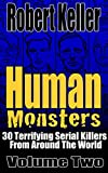 Human Monsters VOLUME TWO: 30 Terrifying Serial Killers from Around the World (True Crime Book 2)