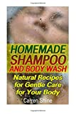 Homemade Shampoo and Body Wash: Natural Recipes for Gentle Care for Your Body: (Healthy Living Book)