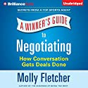 A Winner's Guide to Negotiating: How Conversation Gets Deals Done Audiobook by Molly Fletcher Narrated by Molly Fletcher